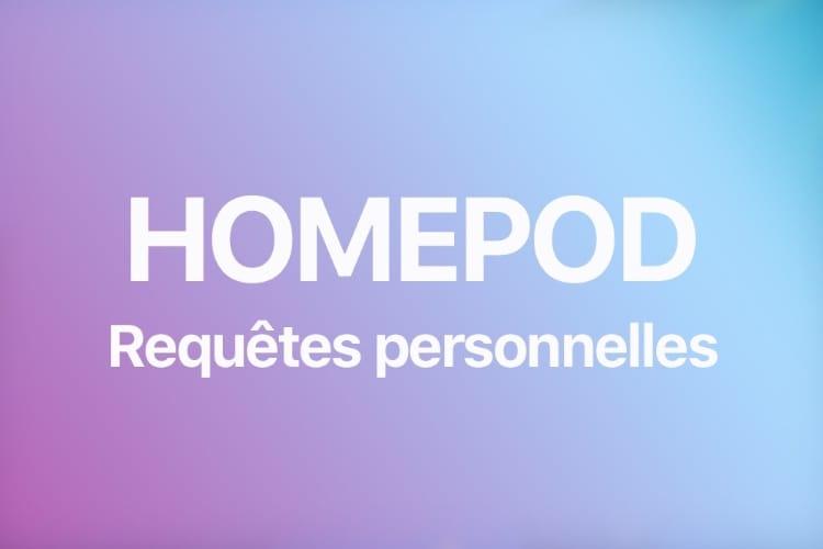 Comment (dés)activer les «requêtes personnelles» sur le HomePod